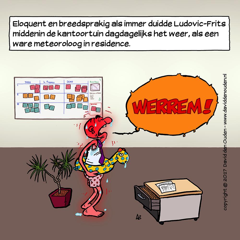"Tekstkader: ""Eloquent en breedsprakig als immer duidde Ludovic-Frits middenin de kantoortuin dagdagelijks het weer, als een ware meteoroloog in residence."" Ludovic-Frits: ""Werrem!"""