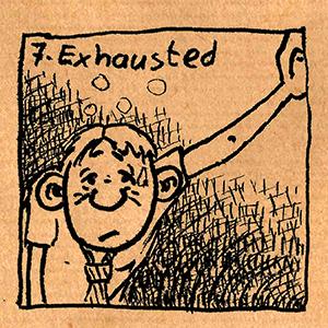 7. Exhausted