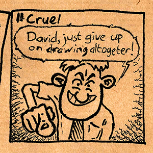 """11. Cruel Dude with Tie: """"David, just give up on drawing altogether!"""""""