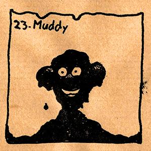 23. Muddy