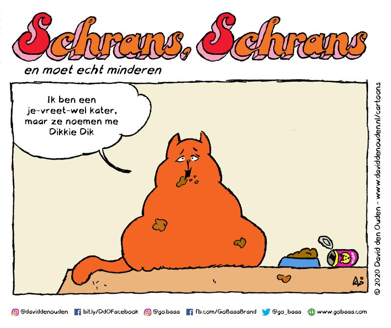 """Schrans, Schrans en moet echt minderen  """"Ik ben een je-vreet-wel kater, maar ze noemen me Dikkie Dik"""""""